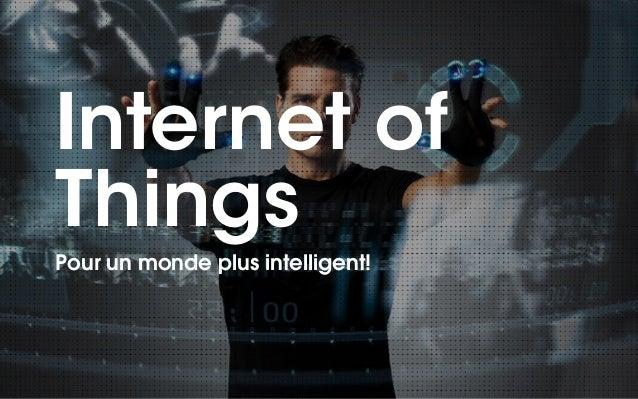 Internet of  Things  !Pour un monde plus intelligent!