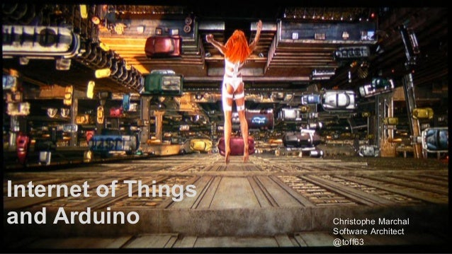 Internet of Things and Arduino Christophe Marchal Software Architect @toff63