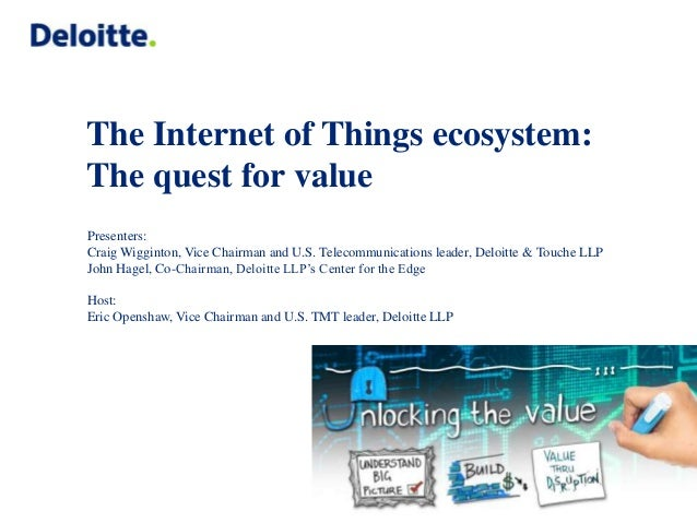 The Internet of Things ecosystem: The quest for value Presenters: Craig Wigginton, Vice Chairman and U.S. Telecommunicatio...