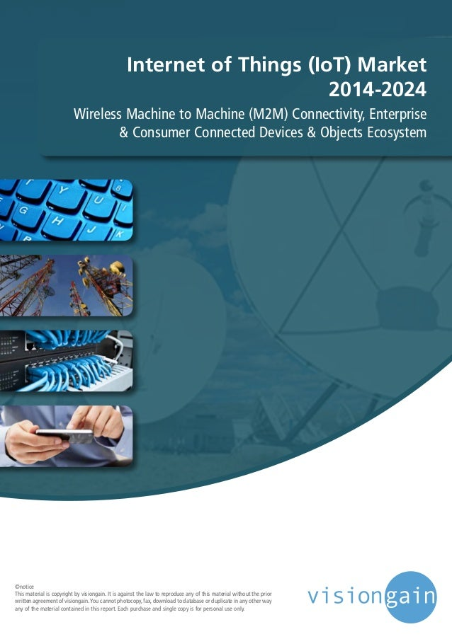 Internet of Things (IoT) Market 2014-2024 Wireless Machine to Machine (M2M) Connectivity, Enterprise & Consumer Connected ...