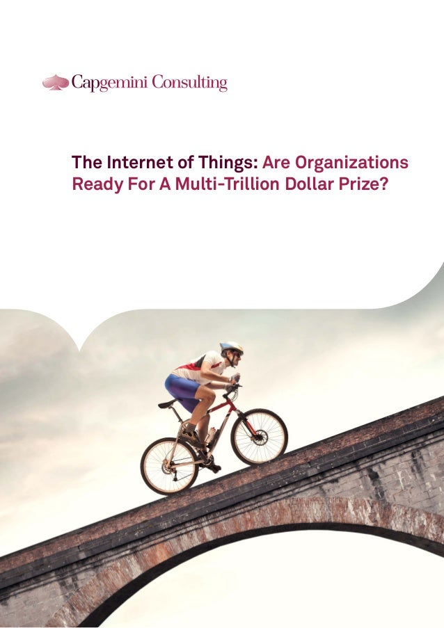 Internet of things report capgemini consulting   are companies ready for the trillion dollar prize
