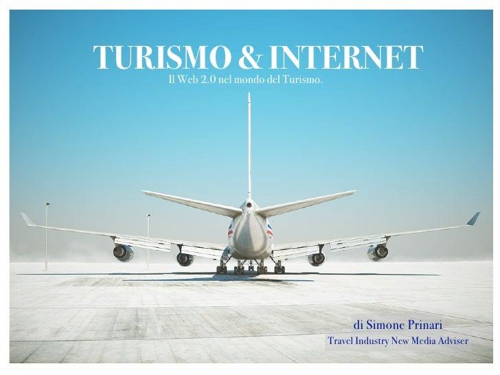 TURISMO & INTERNET    Il Web 2.0 nel mondo del Turismo.                                              di Simone Prinari    ...