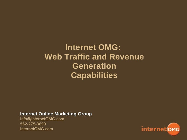 Internet OMG:  Web Traffic and Revenue Generation Capabilities Internet Online Marketing Group [email_address] 562-275-369...