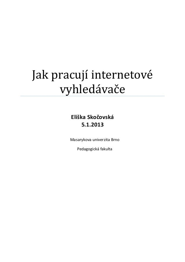 Jak pracují internetové     vyhledávače       Eliška Skočovská            5.1.2013       Masarykova univerzita Brno       ...