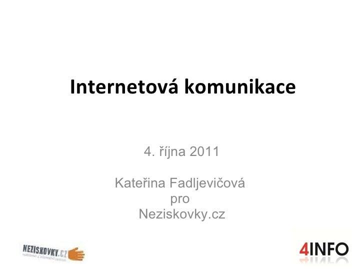 Internetová komunikace 4. října 2011 Kateřina Fadljevičová  pro  Neziskovky.cz