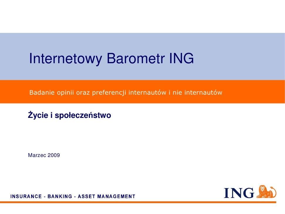 Internetowy Barometr ING  Badanie opinii oraz preferencji internautów i nie internautów   śycie i społeczeństwo    Marzec ...