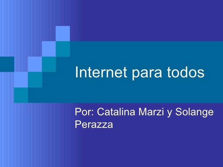 Internet para todos Por: Catalina Marzi y Solange Perazza