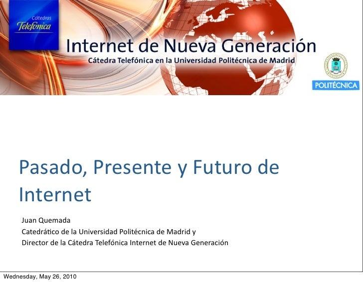 Pasado, Presente y Futuro de     Internet     Juan Quemada     Catedrá5co de la Universidad Politécnic...