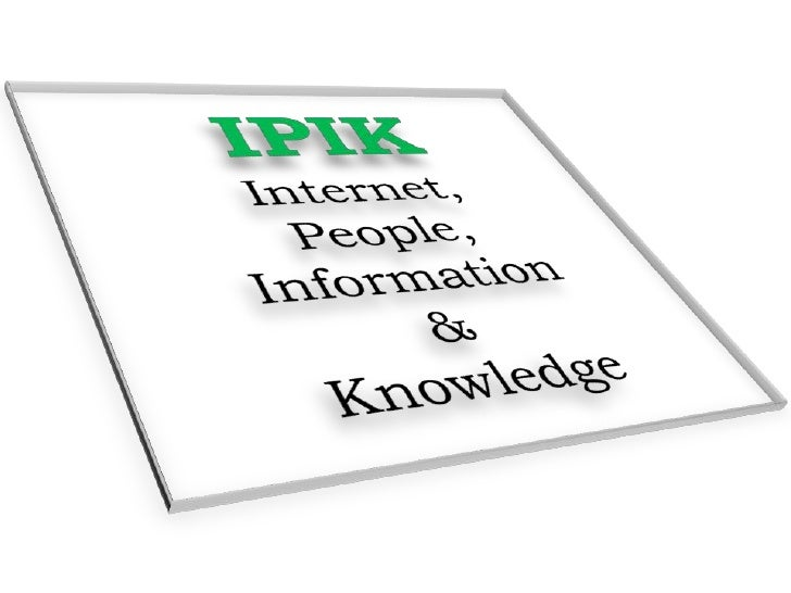 Internet, People, Information and Knowledge