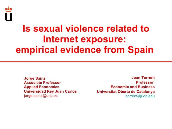 Is sexual violence related to Internet exposure:  empirical evidence from Spain   Jorge Sainz  Associate Professor  Applie...