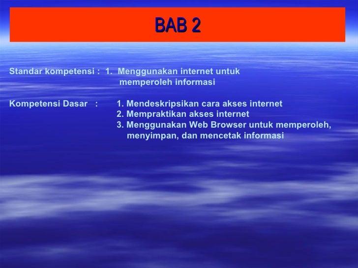 BAB 2 Standar kompetensi :  1.  Menggunakan internet untuk  memperoleh informasi Kompetensi Dasar  :  1. Mendeskripsikan c...