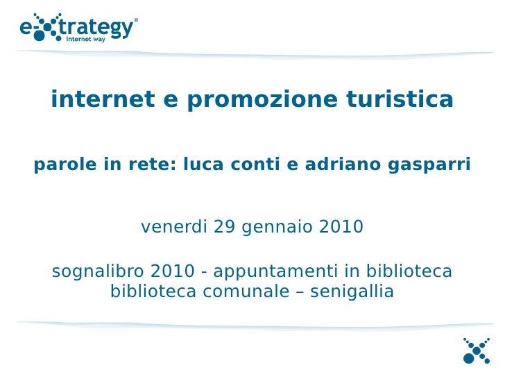 internet e promozione turistica  parole in rete: luca conti e adriano gasparri              venerdi 29 gennaio 2010   sogn...