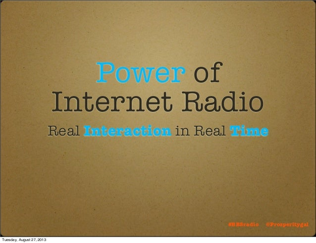 Power of Internet Radio Real Interaction in Real Time #BBSradio @Prosperitygal Tuesday, August 27, 2013