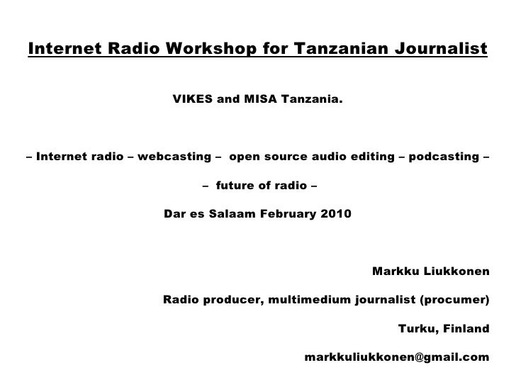 Internet Radio Workshop for Tanzanian Journalist <ul><li>VIKES and MISA Tanzania. </li></ul><ul><li>–  Internet radio – we...