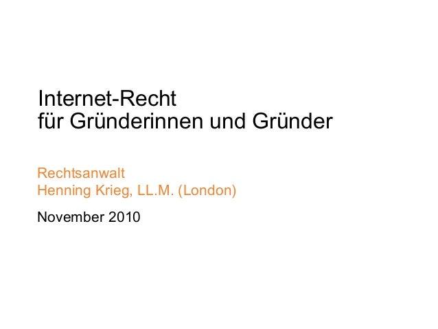 Internet-Recht für Gründerinnen und Gründer Rechtsanwalt Henning Krieg, LL.M. (London) November 2010
