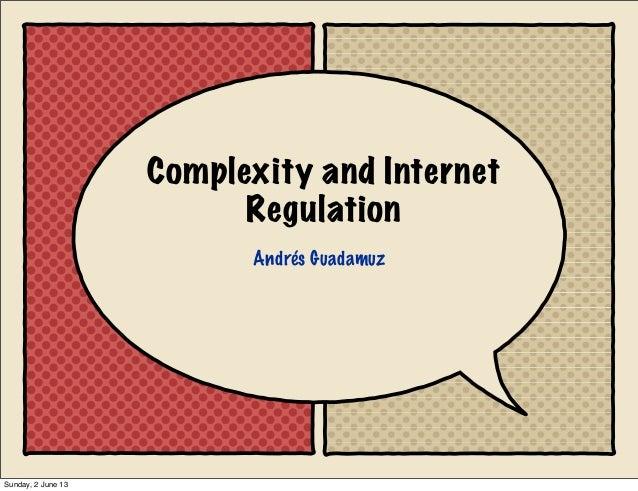 Complexity and InternetRegulationAndrés GuadamuzSunday, 2 June 13