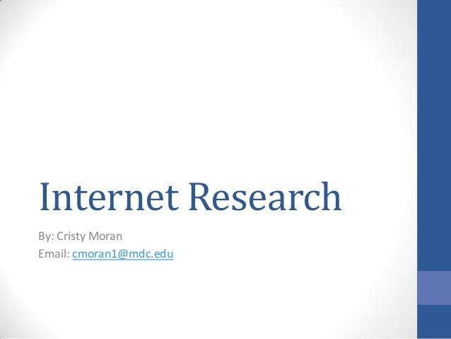 Internet ResearchBy: Cristy MoranEmail: cmoran1@mdc.edu