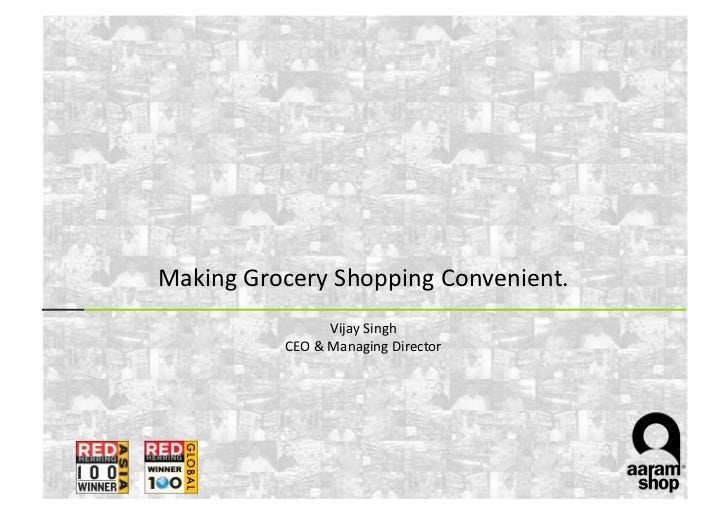 Making	  Grocery	  Shopping	  Convenient.	                            Vijay	  Singh	                CEO	  &	  Managing	  D...