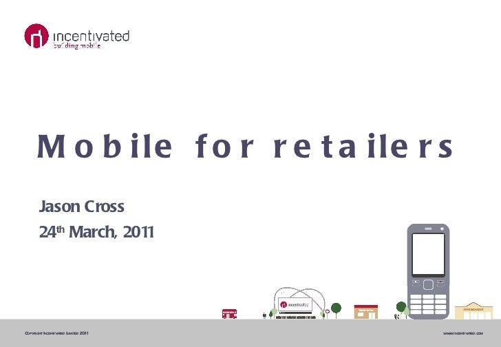 Mobile for retailers Jason Cross 24 th  March, 2011