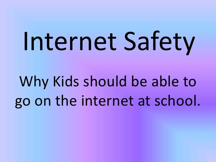 Internet Safety<br />Why Kids should be able to go on the internet at school.<br />