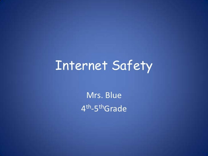 Internet Safety<br />Mrs. Blue<br />4th-5thGrade<br />