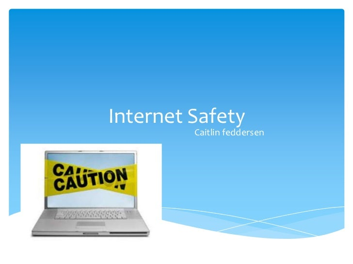 Internet Safety         Caitlin feddersen