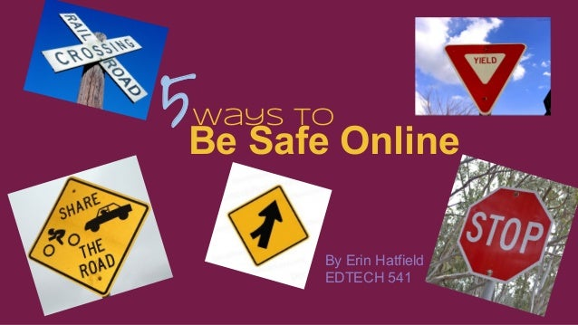 5Be Safe Online Ways to  By Erin Hatfield EDTECH 541