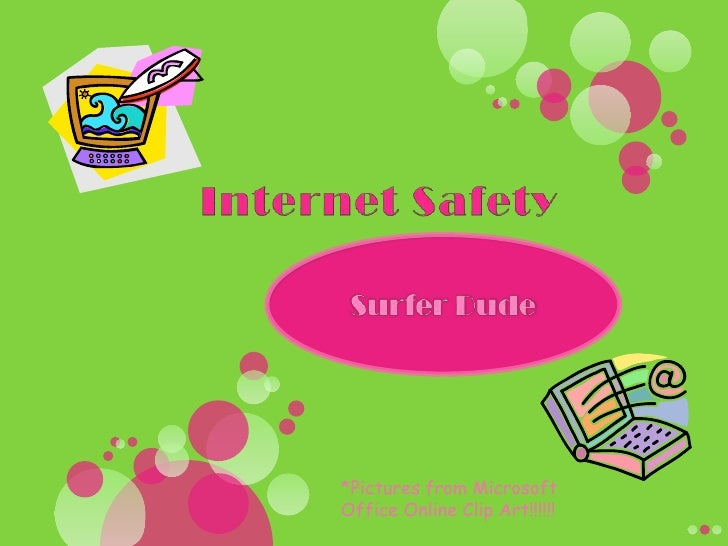 Internet Safety<br />Surfer Dude <br />*Pictures from Microsoft Office Online Clip Art!!!!!!<br />