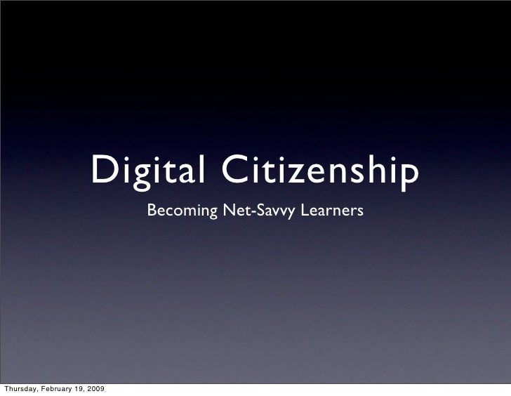 Digital Citizenship                               Becoming Net-Savvy Learners     Thursday, February 19, 2009