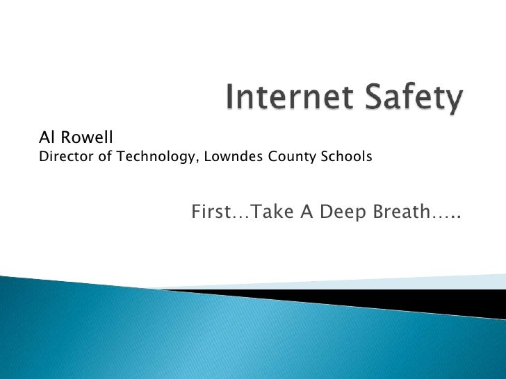 Internet Safety <br />Al RowellDirector of Technology, Lowndes County Schools<br />First…Take A Deep Breath…..<br />