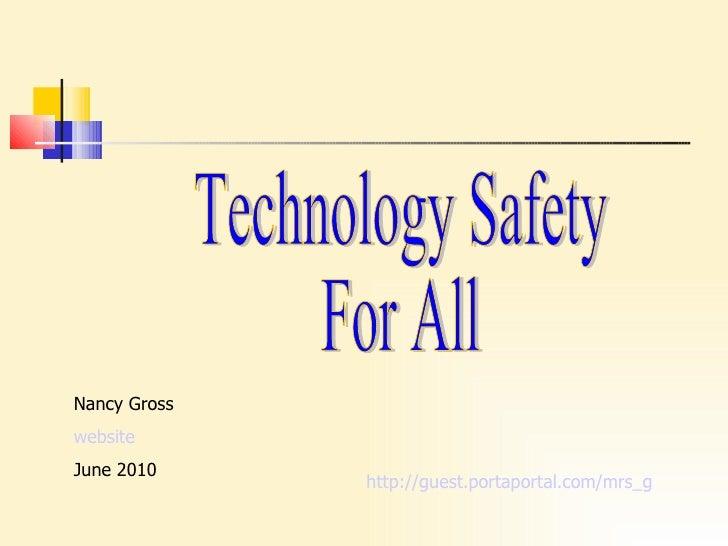 Technology Safety  For All Nancy Gross website June 2010 http:// guest.portaportal.com/mrs_g