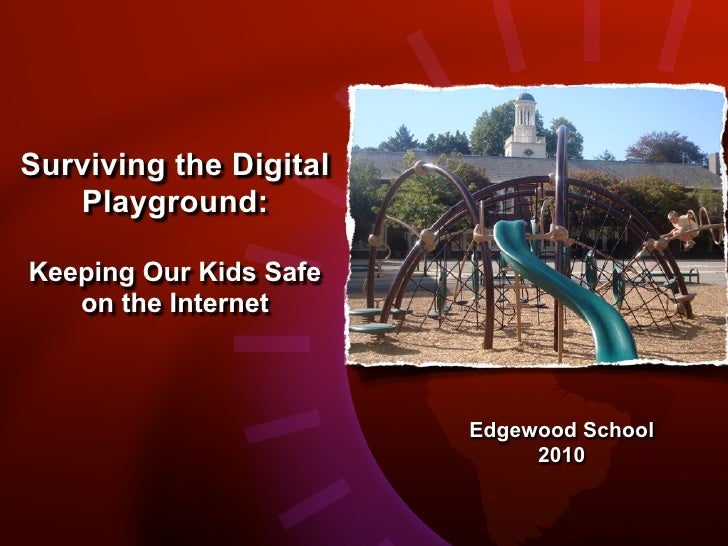 Surviving the Digital    Playground:  Keeping Our Kids Safe    on the Internet                            Edgewood School ...