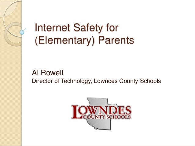 Internet Safety for (Elementary) Parents Al Rowell Director of Technology, Lowndes County Schools