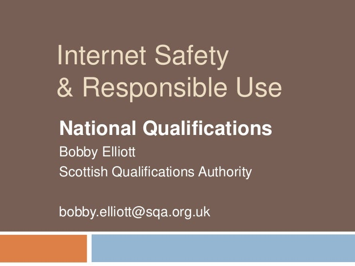Internet Safety& Responsible Use<br />National Qualifications<br />Bobby Elliott<br />Scottish Qualifications Authority<br...