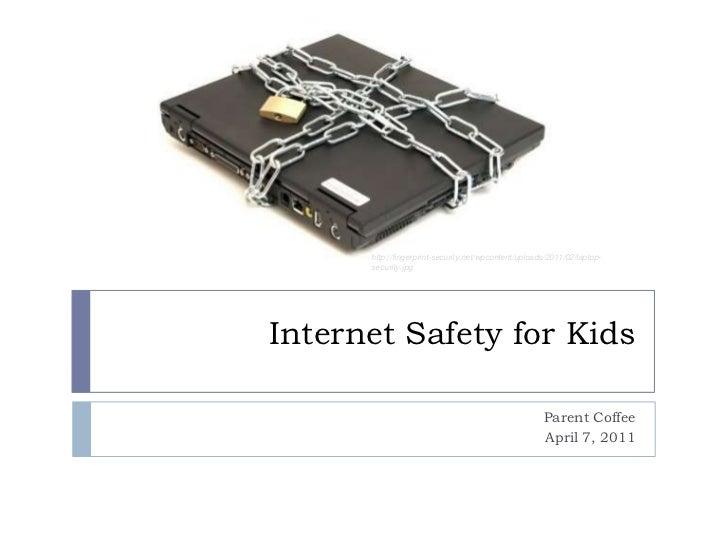 Internet Safety for Kids<br />Parent Coffee<br />April 7, 2011<br />http://fingerprint-security.net/wpcontent/uploads/2011...