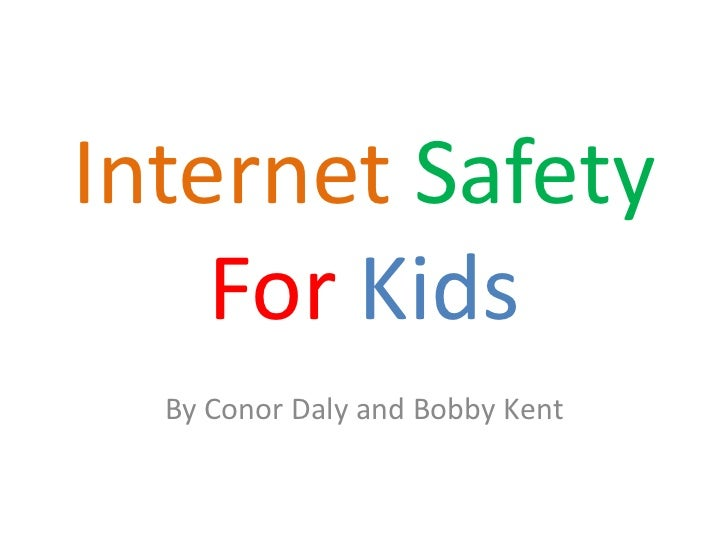 Internet Safety    For Kids  By Conor Daly and Bobby Kent