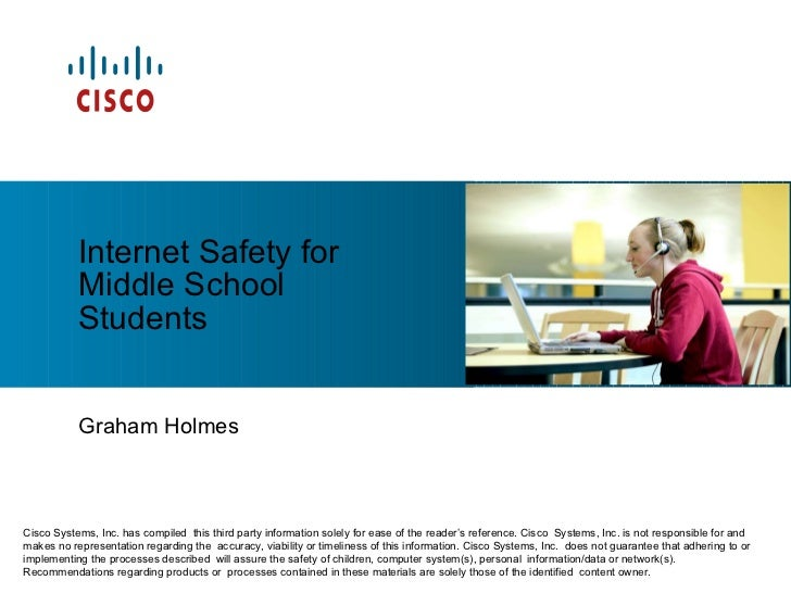 Graham Holmes Internet Safety for Middle School Students Cisco Systems, Inc. has compiled  this third party information so...