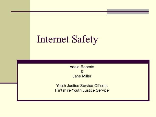 Internet Safety Adele Roberts & Jane Miller Youth Justice Service Officers Flintshire Youth Justice Service