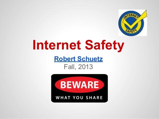 Internet Safety Robert Schuetz Fall, 2013