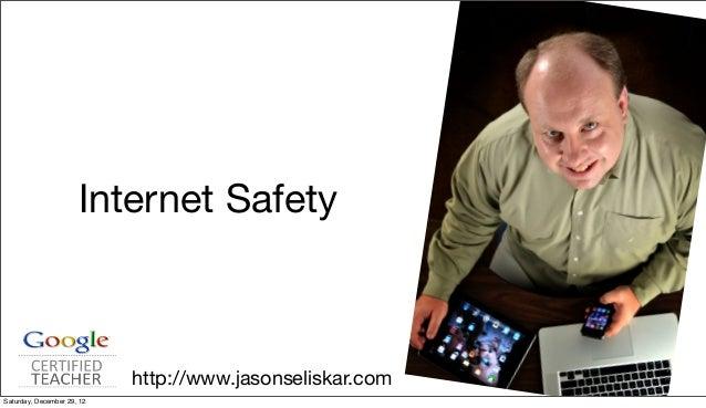 Internet Safety                            http://www.jasonseliskar.comSaturday, December 29, 12