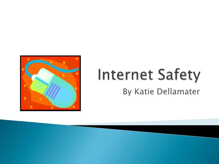 Internet Safety<br />By Katie Dellamater<br />