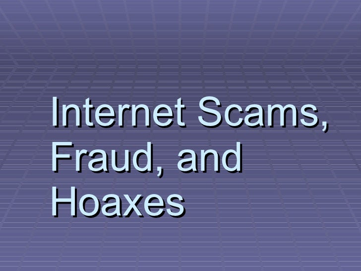 internet hoaxes and fraud essay Jill's story - romance, fraud and money laundering scam by brett m christensen august 9, 2013 hoax-slayer debunks email and social media hoaxes, thwarts internet scammers, combats spam, and educates web users about email, social media, and internet security issues read more.