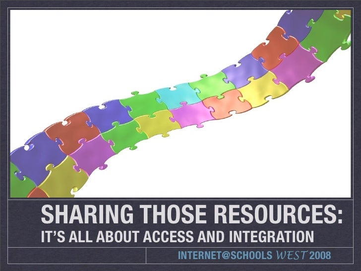 Sharing Those Resources - It\'s All About Access and Integration