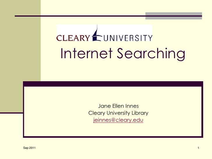 1<br />Internet Searching	<br />Jane Ellen Innes<br />Cleary University Library<br />jeinnes@cleary.edu<br />Sep 2011<br />