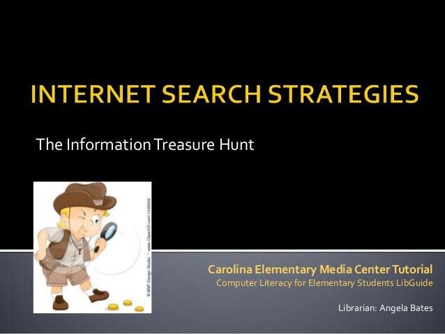 The Information Treasure Hunt                      Carolina Elementary Media Center Tutorial                       Compute...
