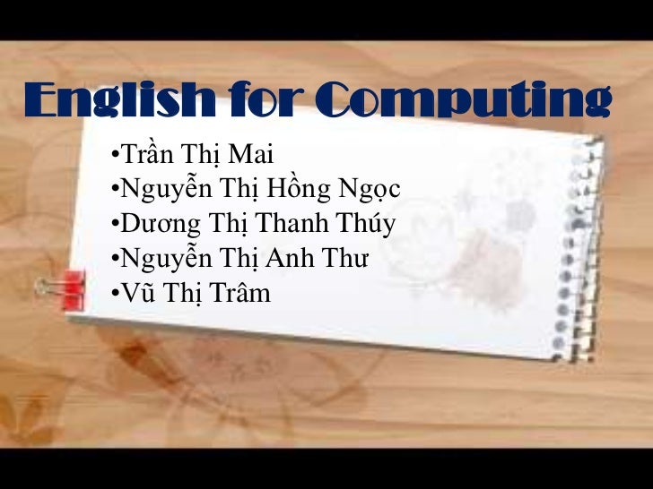 English for Computing<br /><ul><li>TrầnThị Mai