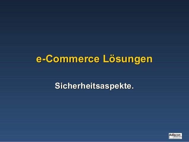 e-Commerce Lösungene-Commerce LösungenSicherheitsaspekte.Sicherheitsaspekte.