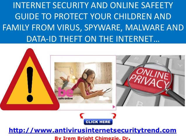 INTERNET SECURITY AND ONLINE SAFEETY GUIDE TO PROTECT YOUR CHILDREN AND FAMILY FROM VIRUS, SPYWARE, MALWARE AND DATA-ID TH...