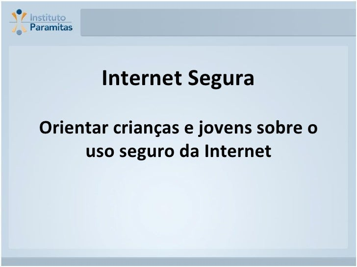 Internet Segura Orientar crianças e jovens sobre o uso seguro da Internet