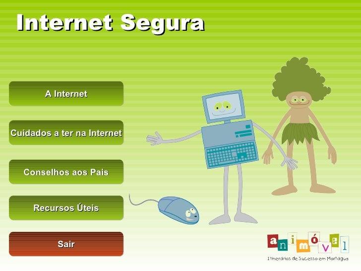 Internet Segura A Internet Cuidados a ter na Internet Conselhos aos Pais Sair Recursos Úteis
